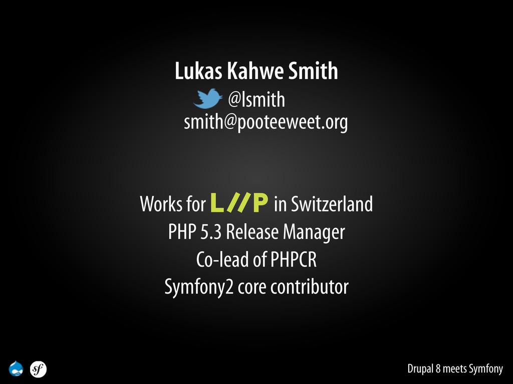 Drupal 8 meets Symfony Lukas Kahwe Smith @lsmit...