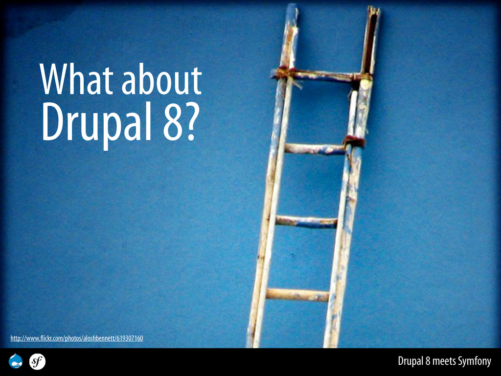 Drupal 8 meets Symfony What about Drupal 8? htt...