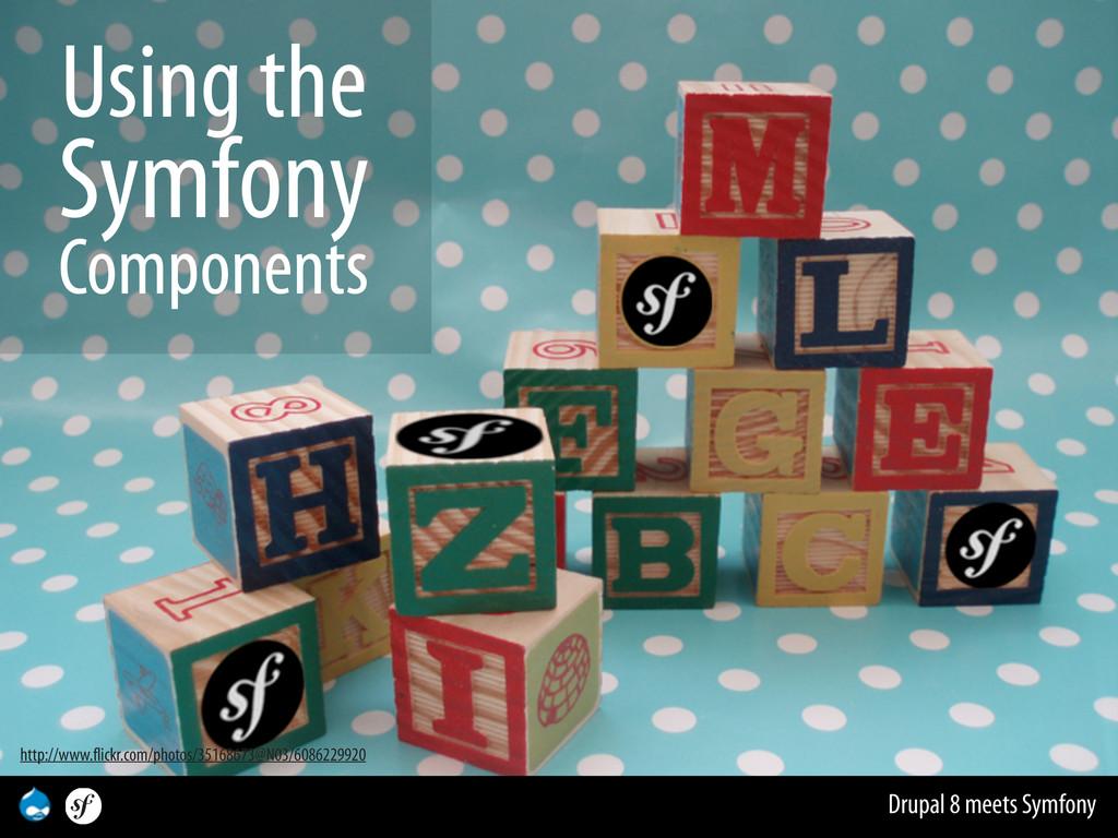 Drupal 8 meets Symfony Using the Symfony Compon...