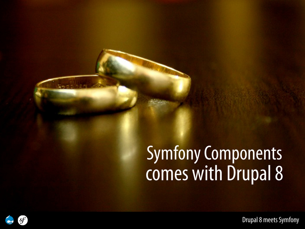 Drupal 8 meets Symfony Symfony Components comes...