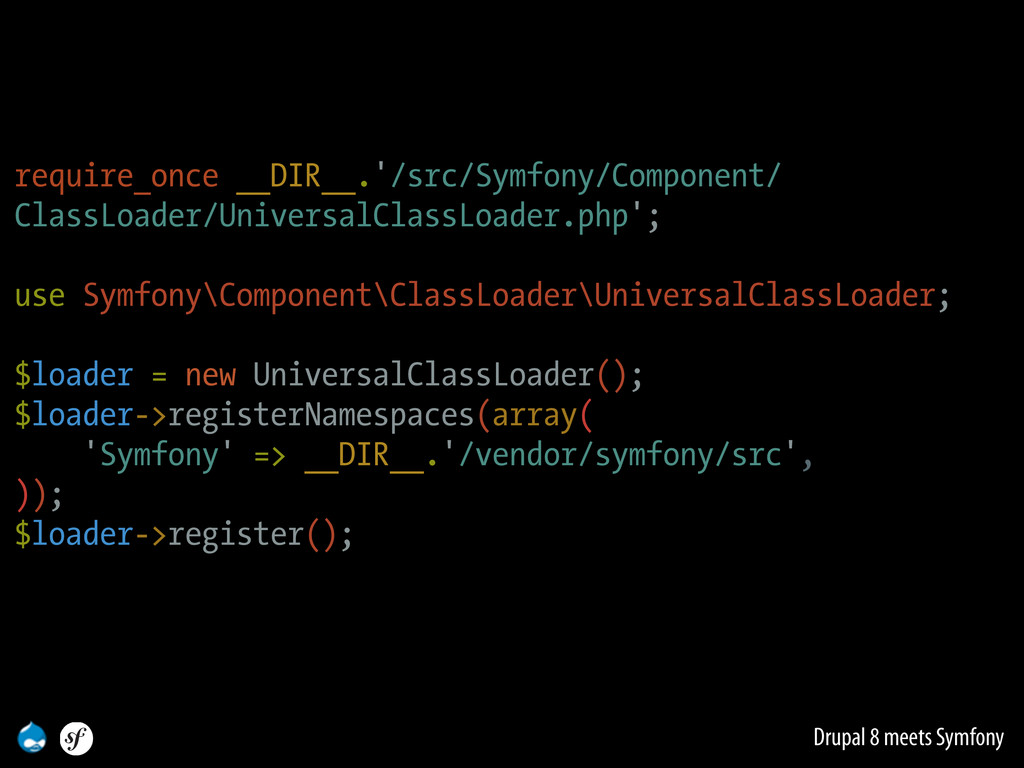 Drupal 8 meets Symfony require_once __DIR__.'/s...