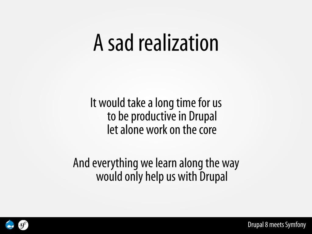 Drupal 8 meets Symfony A sad realization It wou...