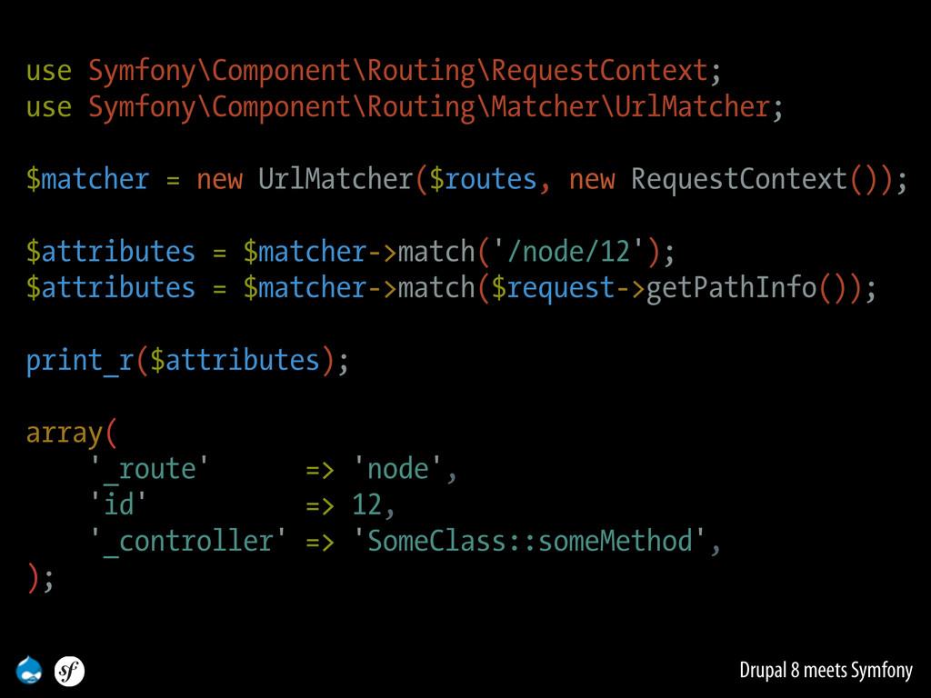 Drupal 8 meets Symfony use Symfony\Component\Ro...