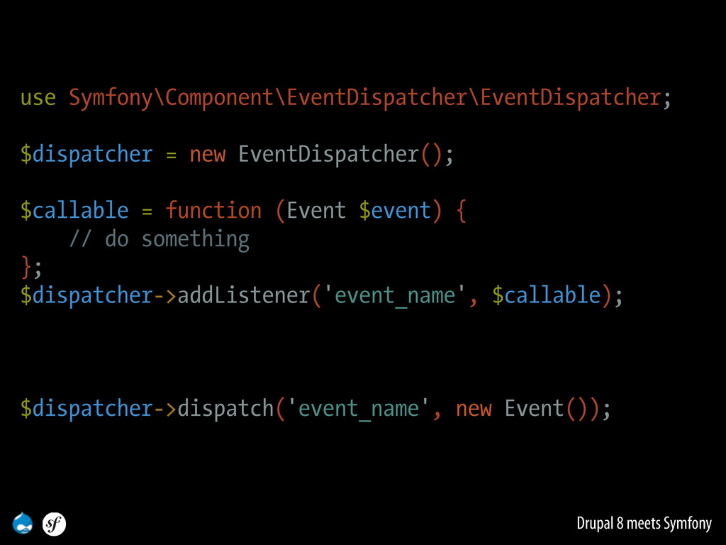 Drupal 8 meets Symfony use Symfony\Component\Ev...