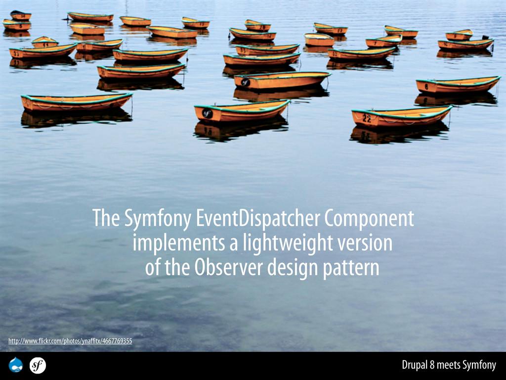 Drupal 8 meets Symfony The Symfony EventDispatc...