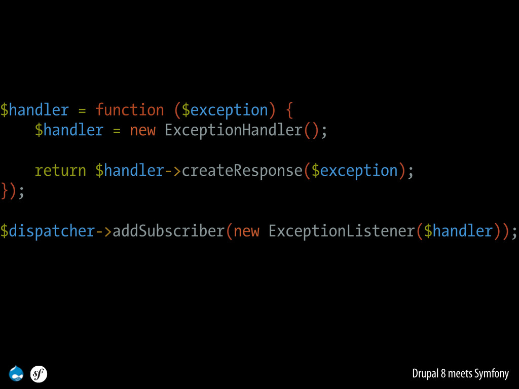 Drupal 8 meets Symfony $handler = function ($ex...