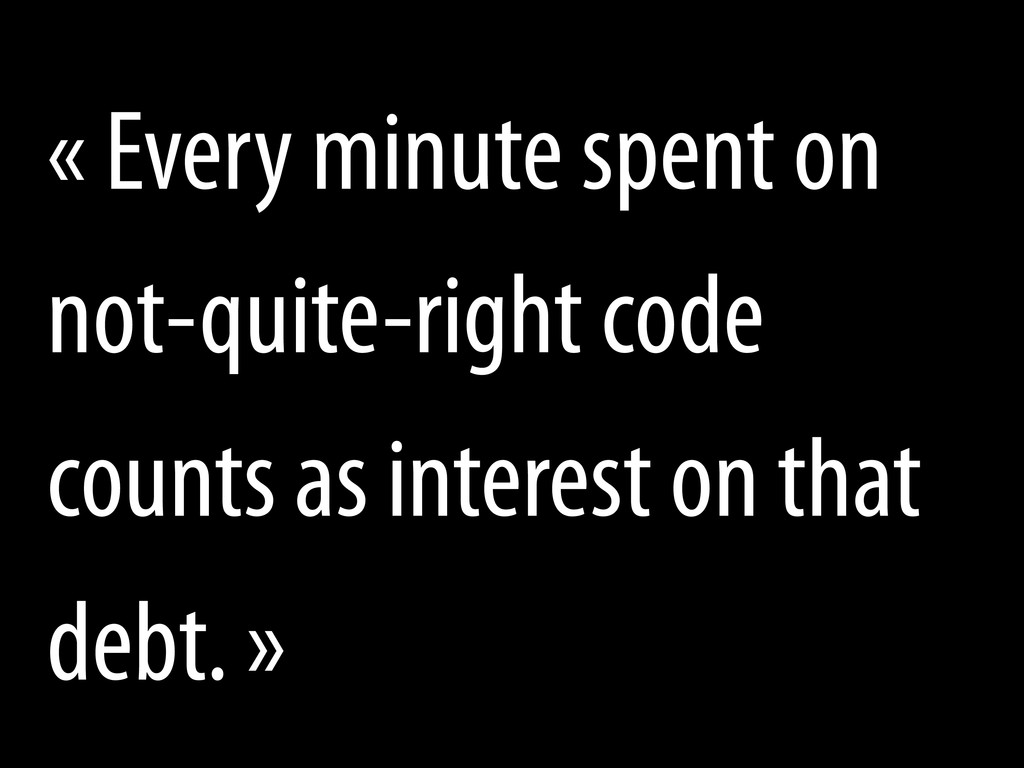 « Every minute spent on not-quite-right code co...