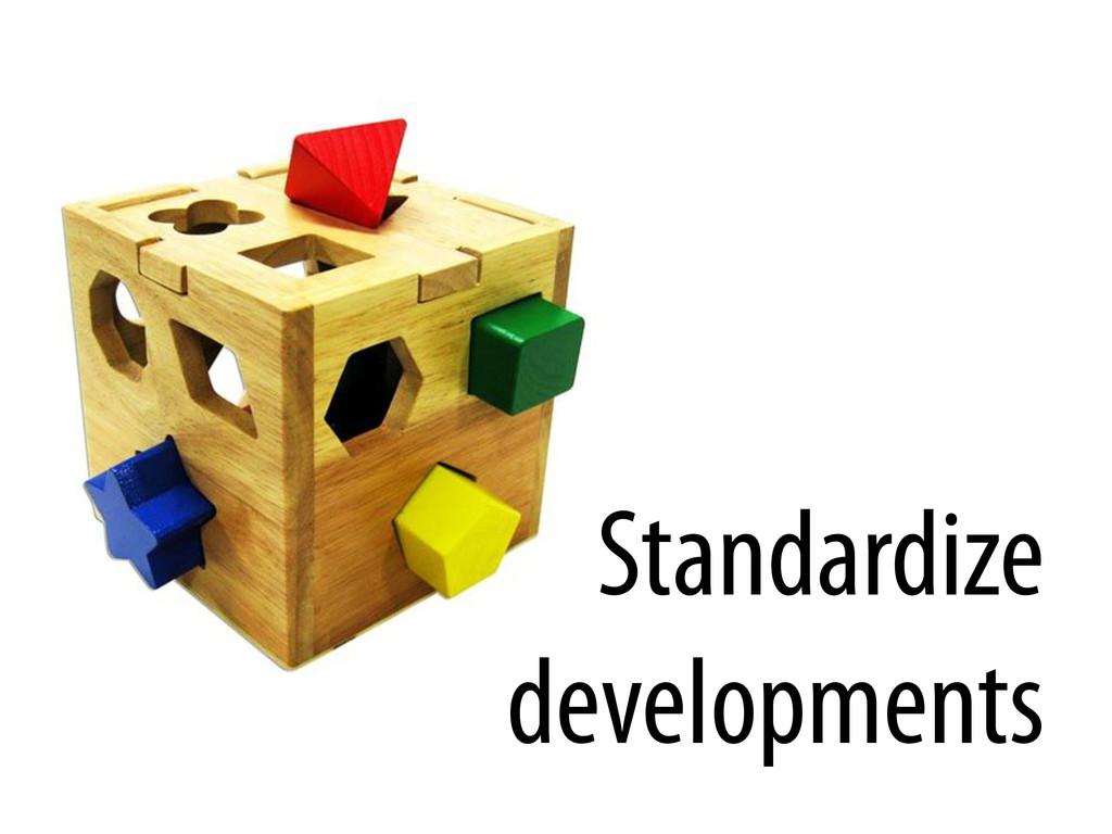 Standardize developments
