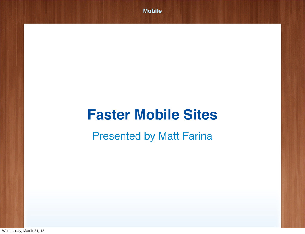 Mobile Faster Mobile Sites Presented by Matt Fa...