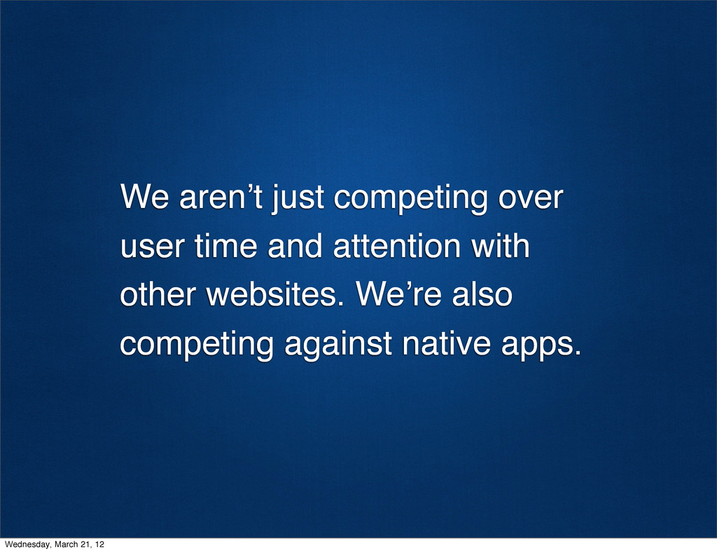 We aren't just competing over user time and att...
