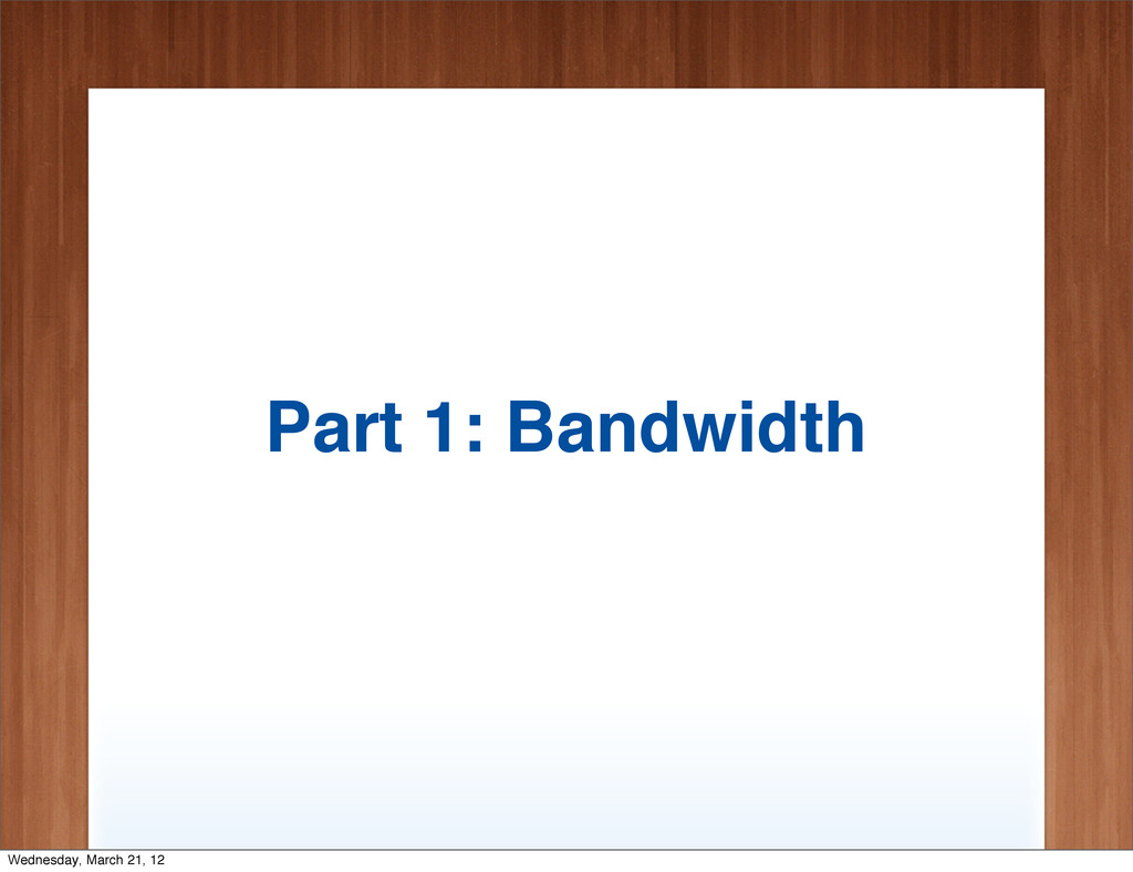Part 1: Bandwidth Wednesday, March 21, 12
