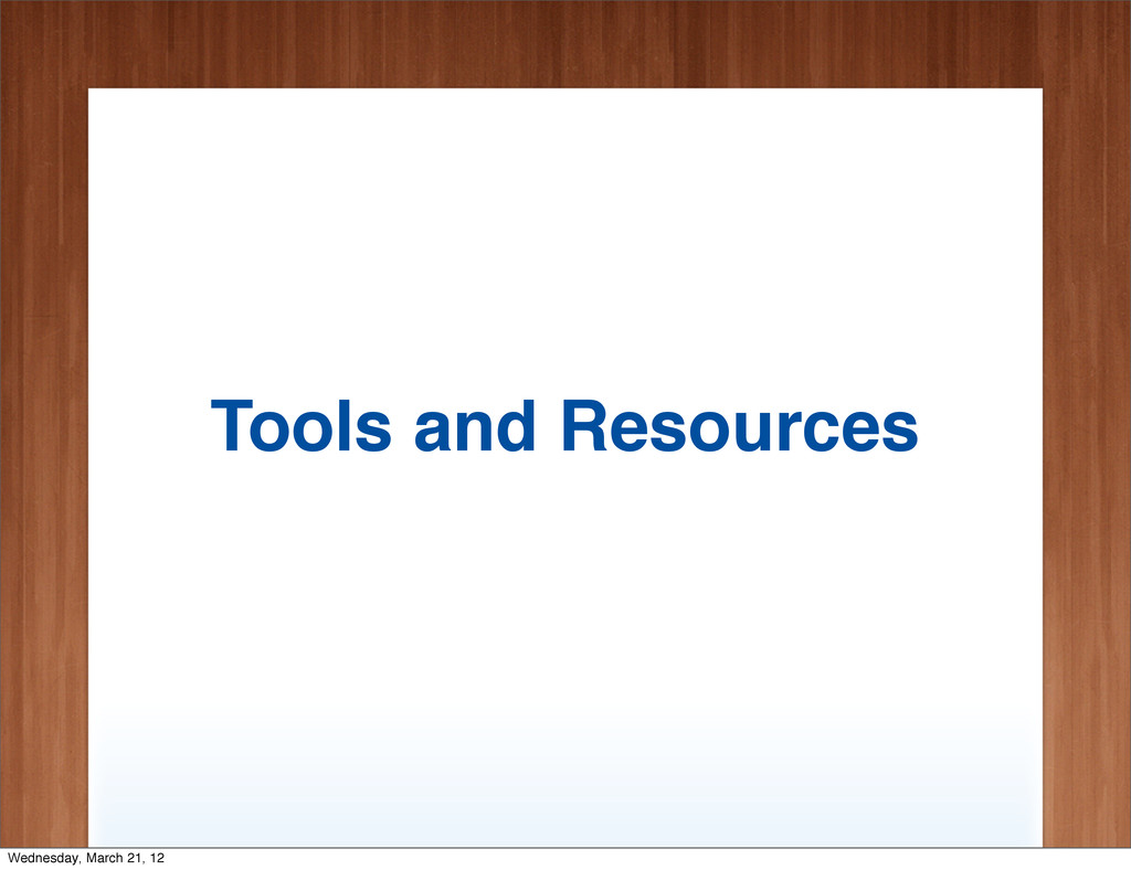 Tools and Resources Wednesday, March 21, 12