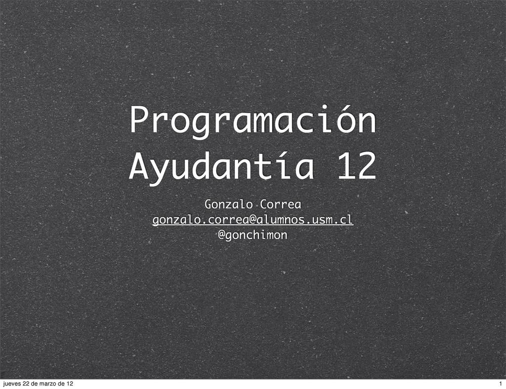 Programación Ayudantía 12 Gonzalo Correa gonzal...