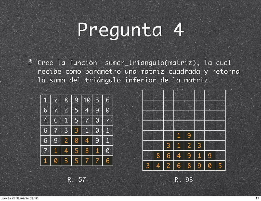Pregunta 4 Cree la función sumar_triangulo(matr...