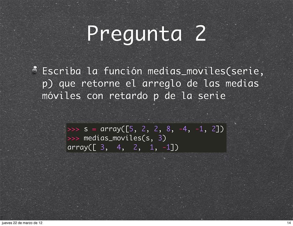 Pregunta 2 Escriba la función medias_moviles(se...