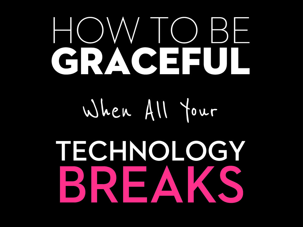 HOW TO BE graceful When All Your TECHNOLOGY BRE...