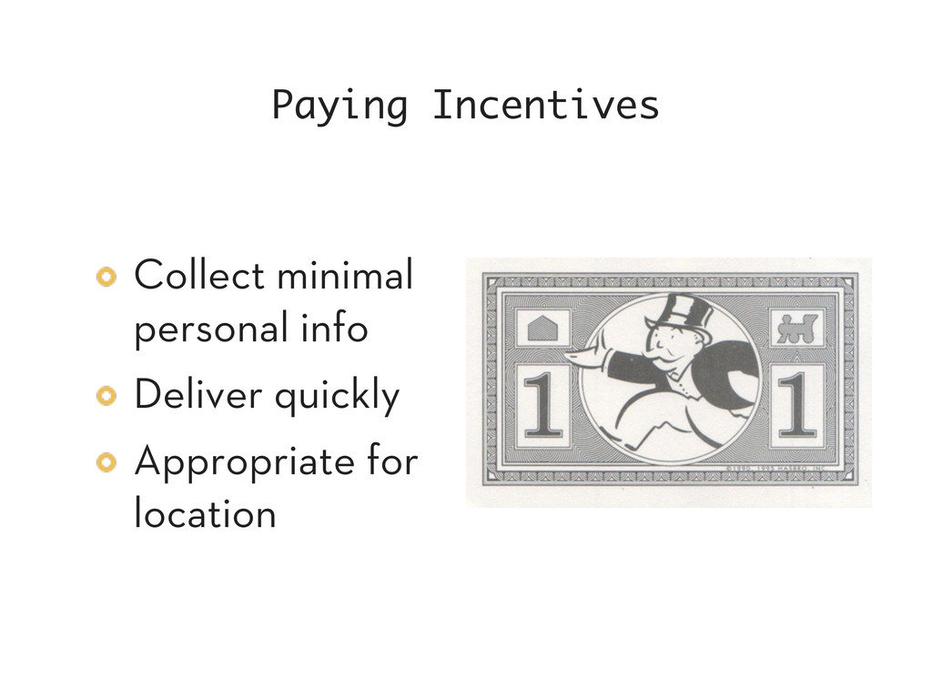 Paying Incentives Collect minimal personal info...