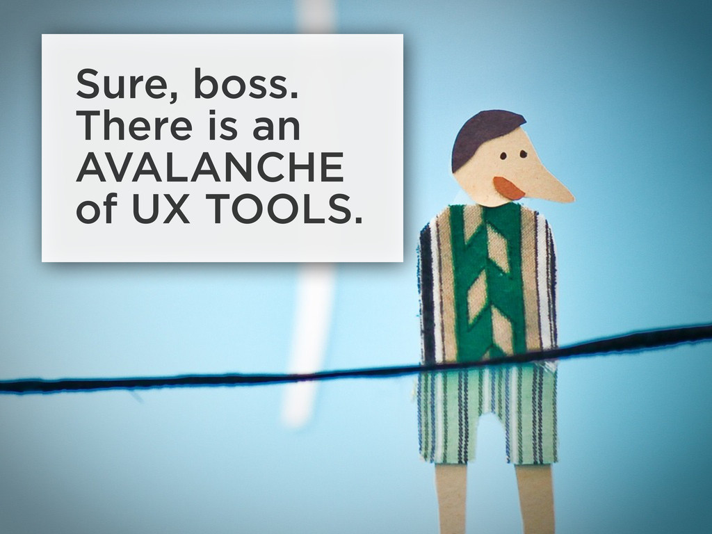 Sure, boss. There is an AVALANCHE of UX TOOLS.