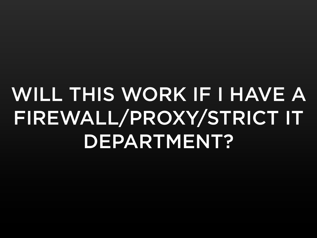 WILL THIS WORK IF I HAVE A FIREWALL/PROXY/STRIC...