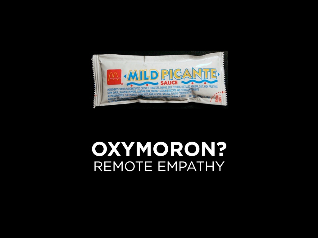 OXYMORON? REMOTE EMPATHY