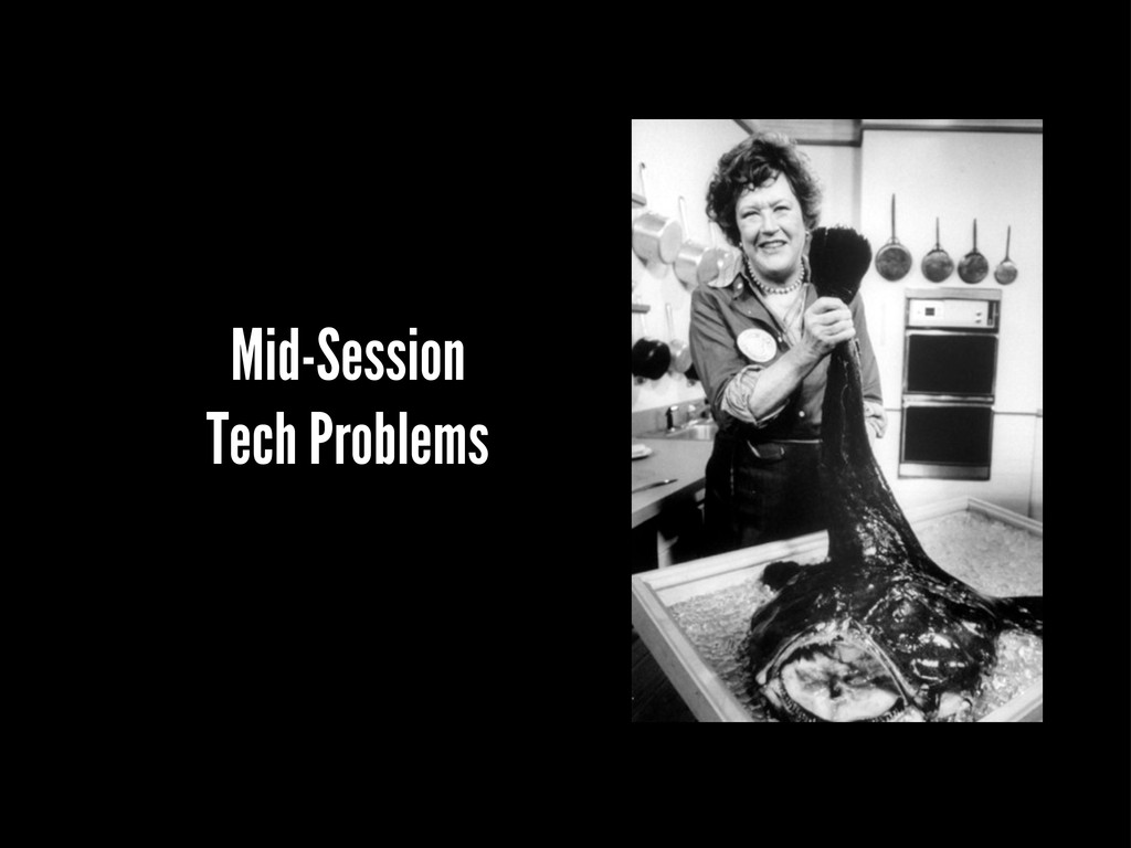 Mid-Session Tech Problems