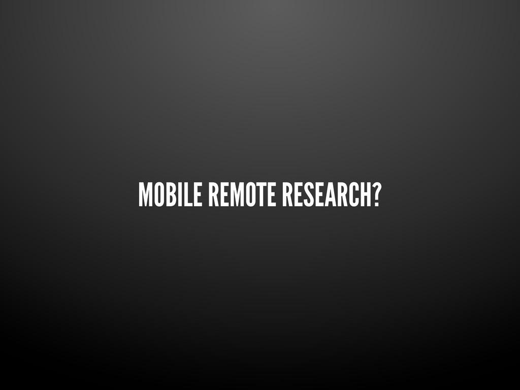 MOBILE REMOTE RESEARCH?