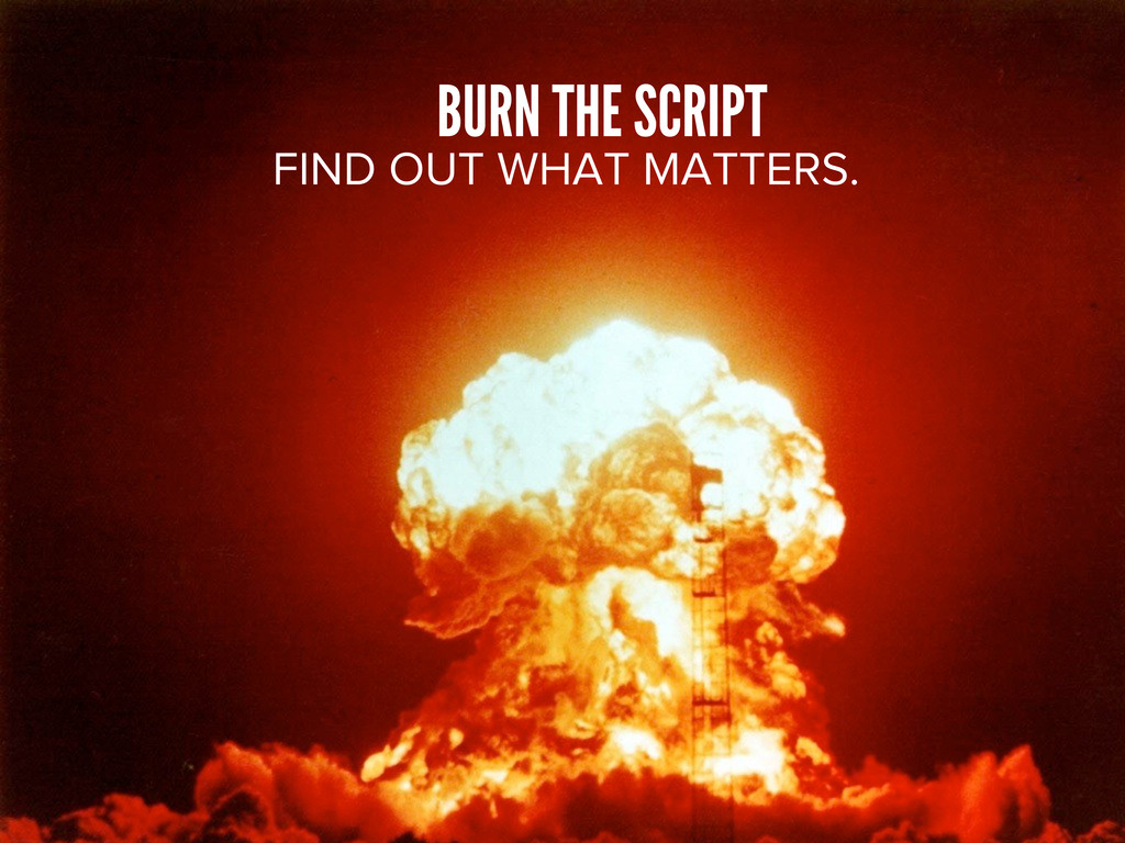 BURN THE SCRIPT FIND OUT WHAT MATTERS.