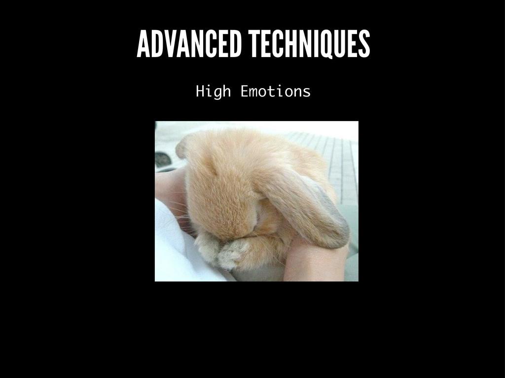 ADVANCED TECHNIQUES High Emotions