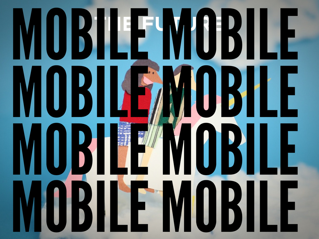 THE FUTURE MOBILE MOBILE MOBILE MOBILE MOBILE M...