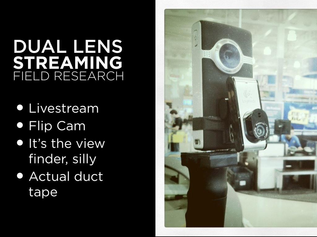 DUAL LENS STREAMING FIELD RESEARCH •Livestream ...