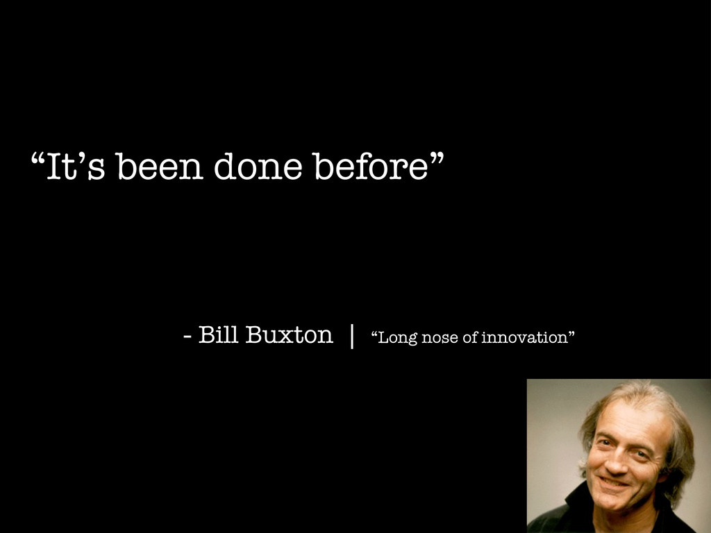 """""""It's been done before"""" - Bill Buxton 