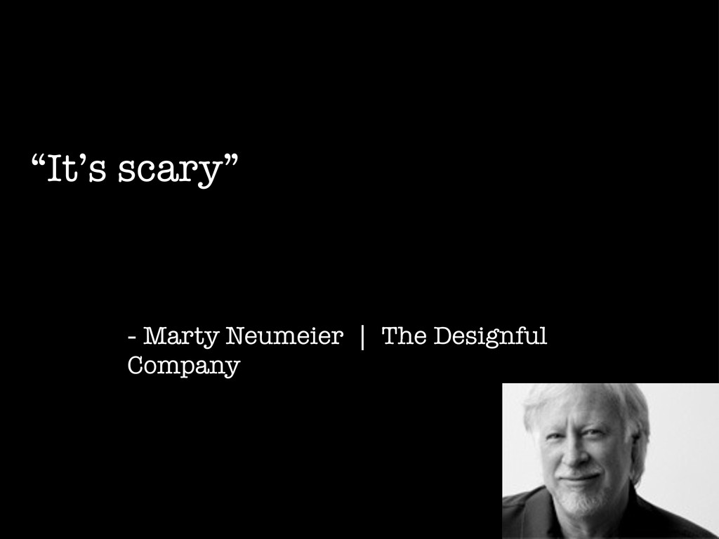 """""""It's scary"""" - Marty Neumeier 