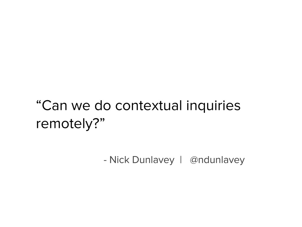 """""""Can we do contextual inquiries remotely?"""" - Ni..."""
