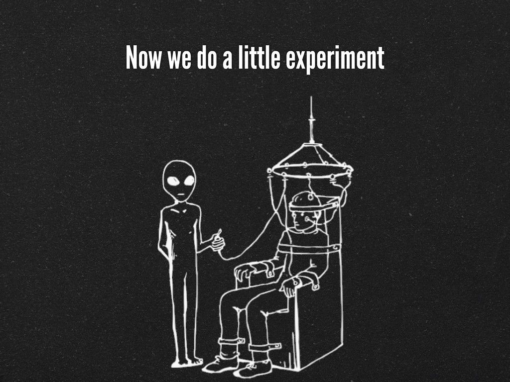 Now we do a little experiment