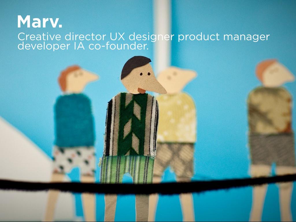 Marv. Creative director UX designer product man...
