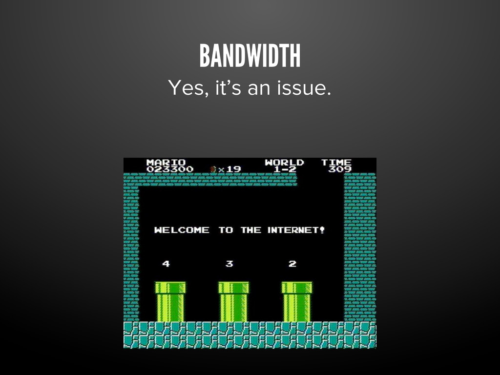 BANDWIDTH Yes, it's an issue.