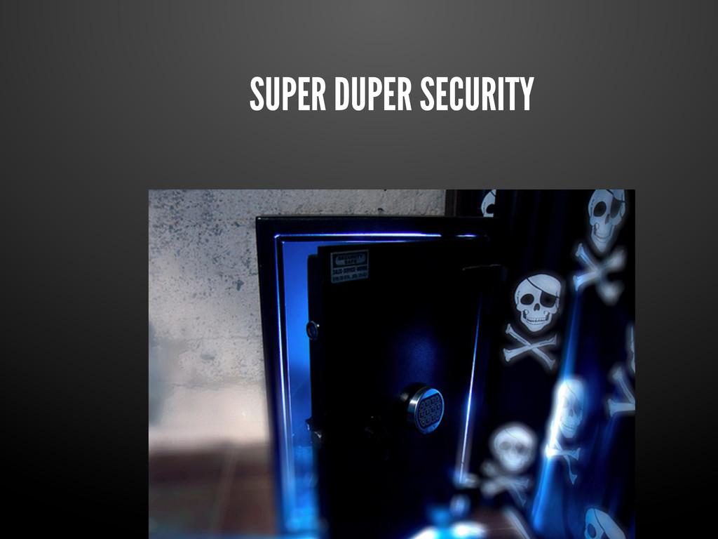 SUPER DUPER SECURITY