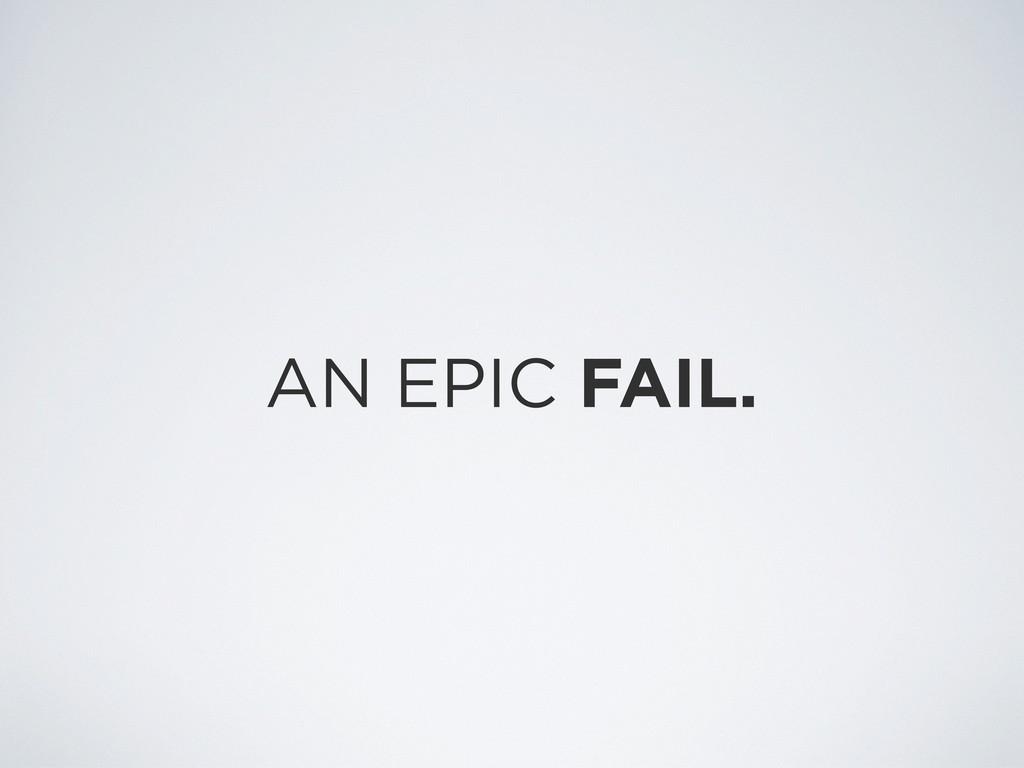 AN EPIC FAIL.