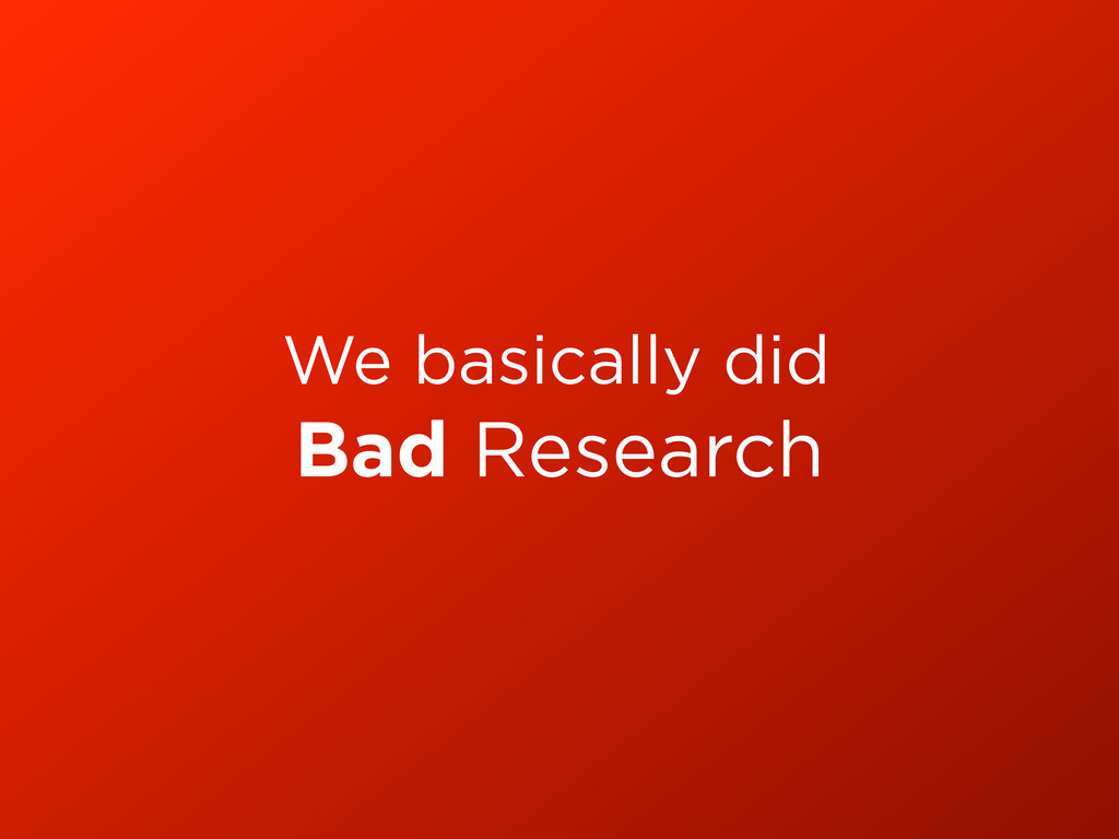 Bad Research We basically did