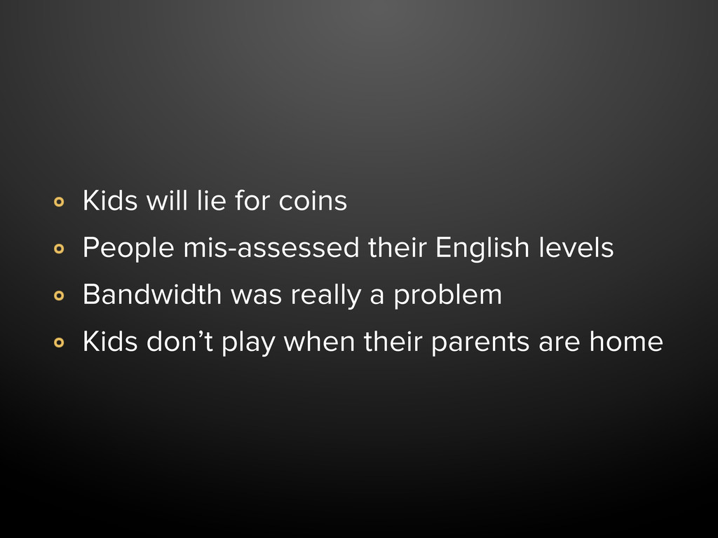 Kids will lie for coins People mis-assessed the...