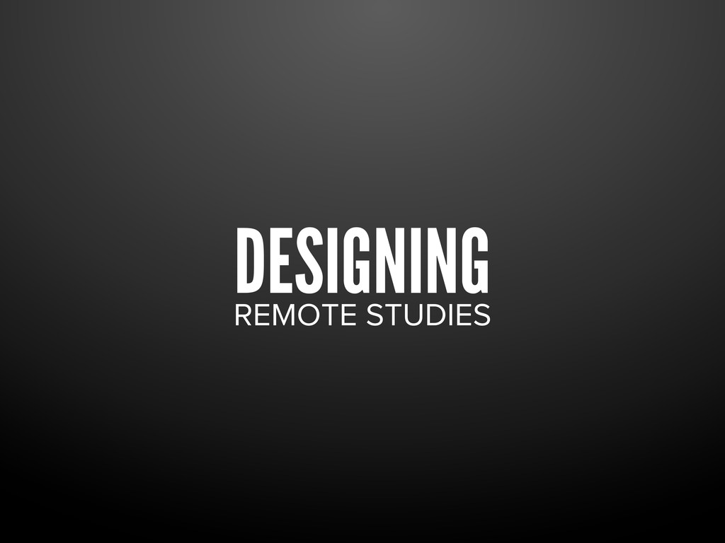 DESIGNING REMOTE STUDIES