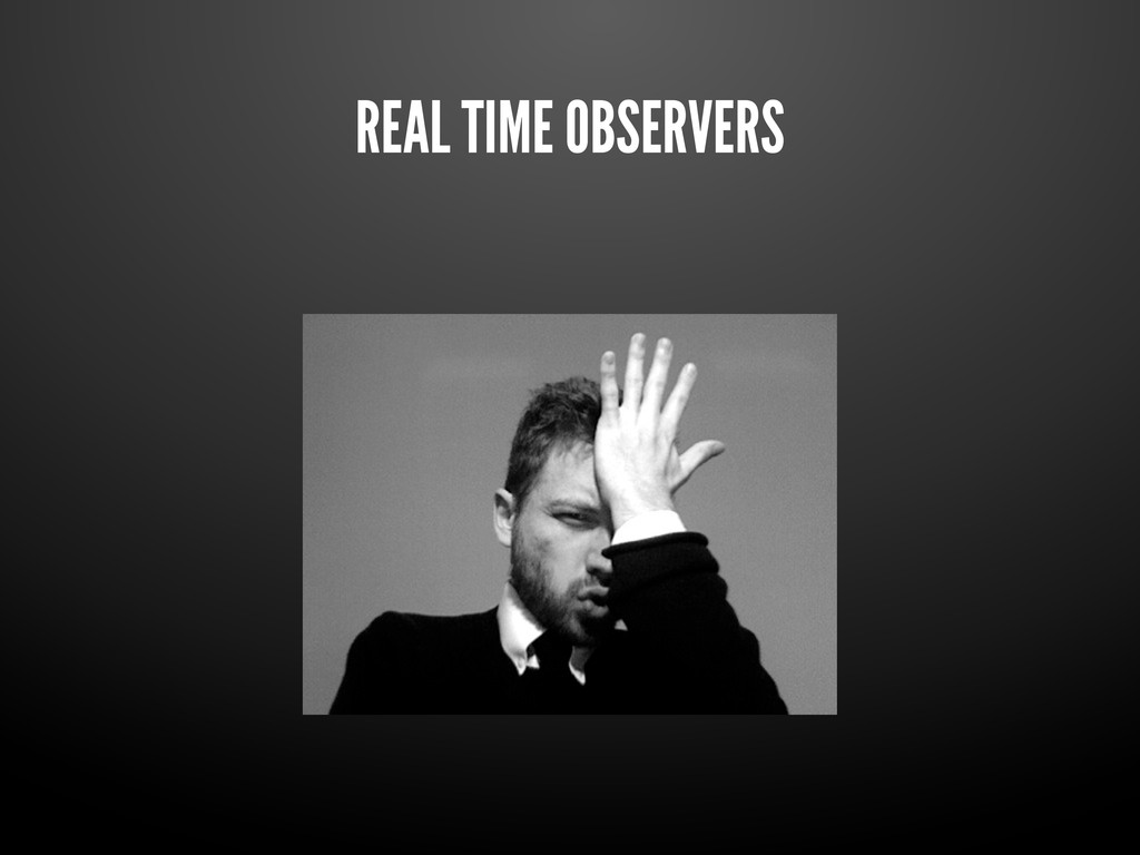 REAL TIME OBSERVERS