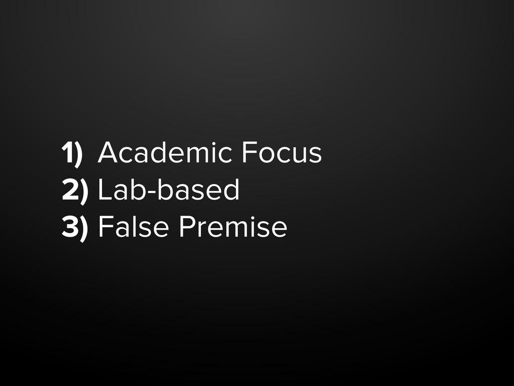 1) Academic Focus 2) Lab-based 3) False Premise