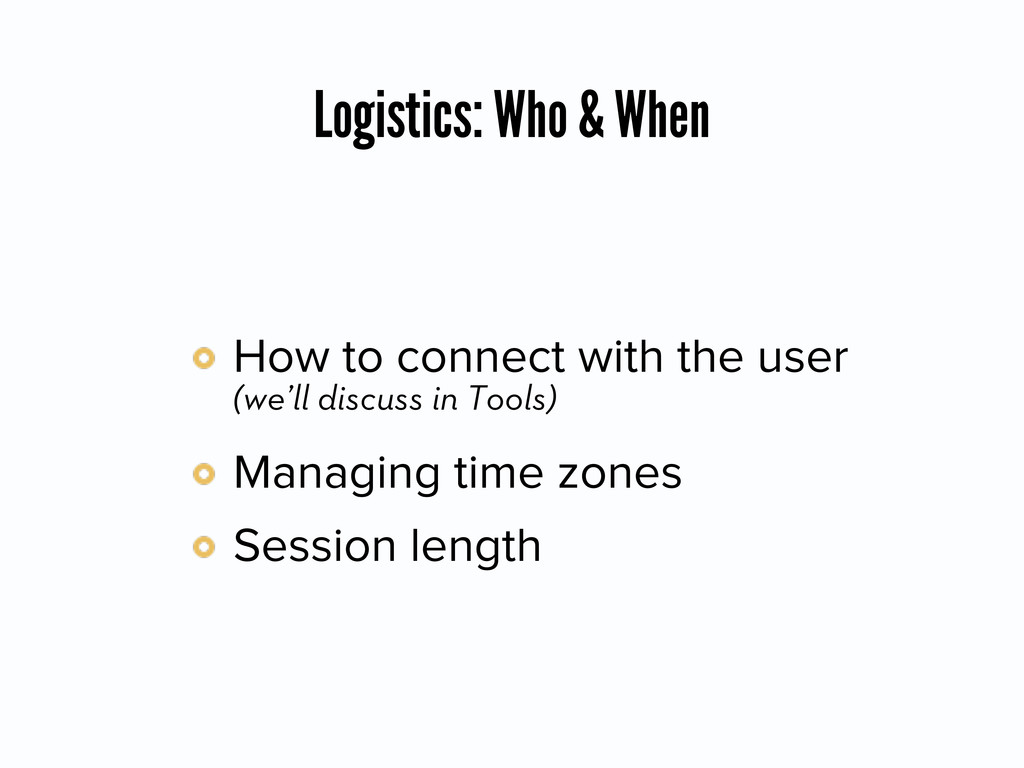 Logistics: Who & When How to connect with the u...
