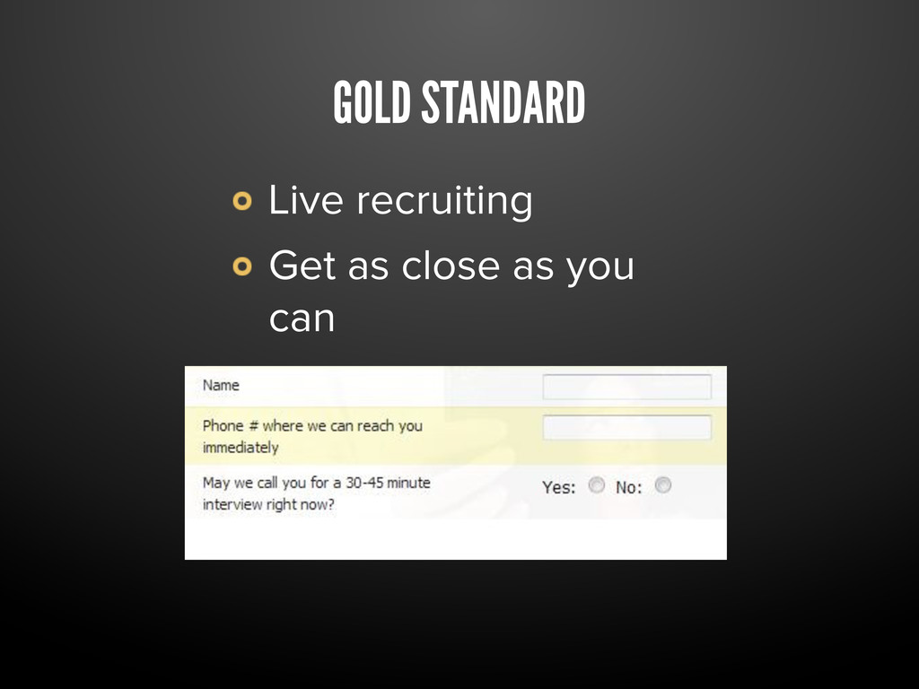 GOLD STANDARD Live recruiting Get as close as y...