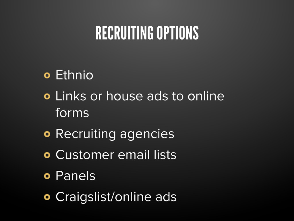 RECRUITING OPTIONS Ethnio Links or house ads to...