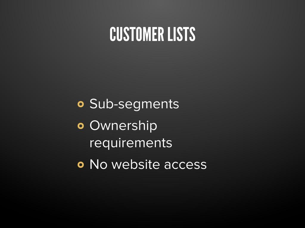CUSTOMER LISTS Sub-segments Ownership requireme...