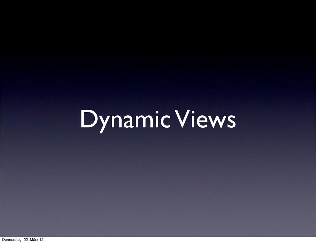 Dynamic Views Donnerstag, 22. März 12