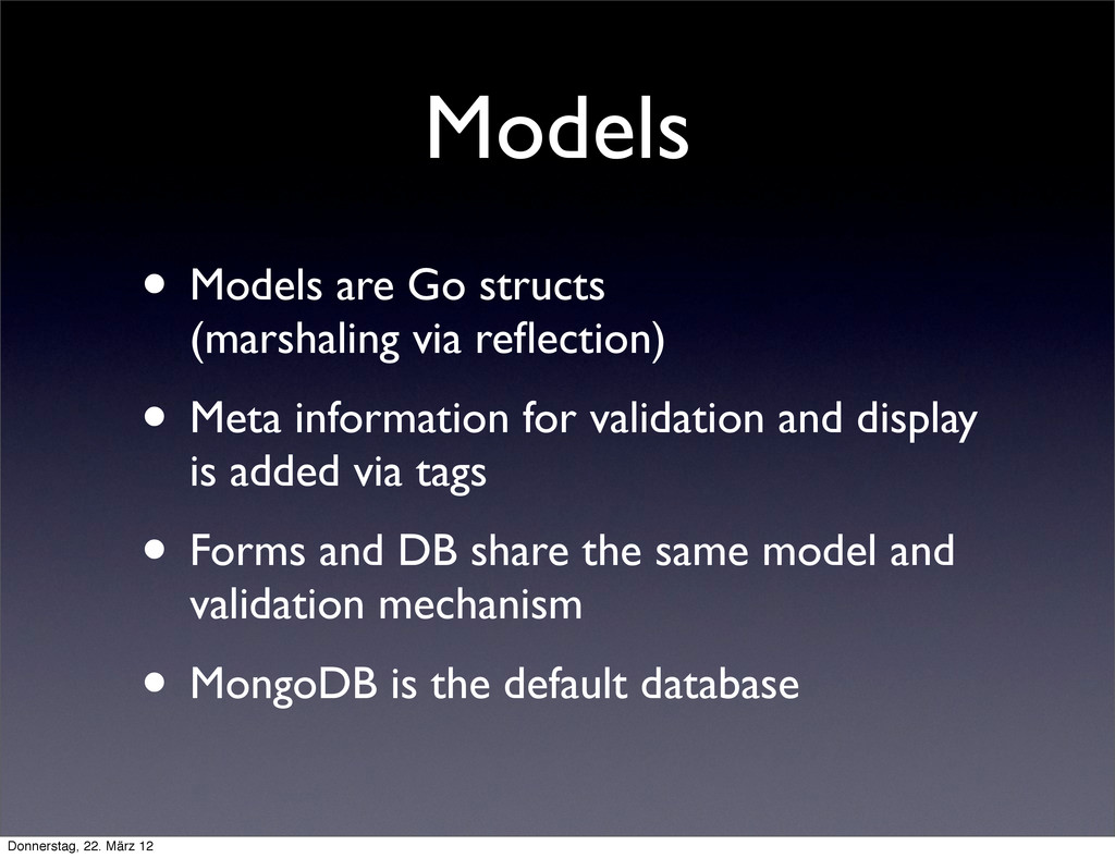 Models • Models are Go structs (marshaling via ...