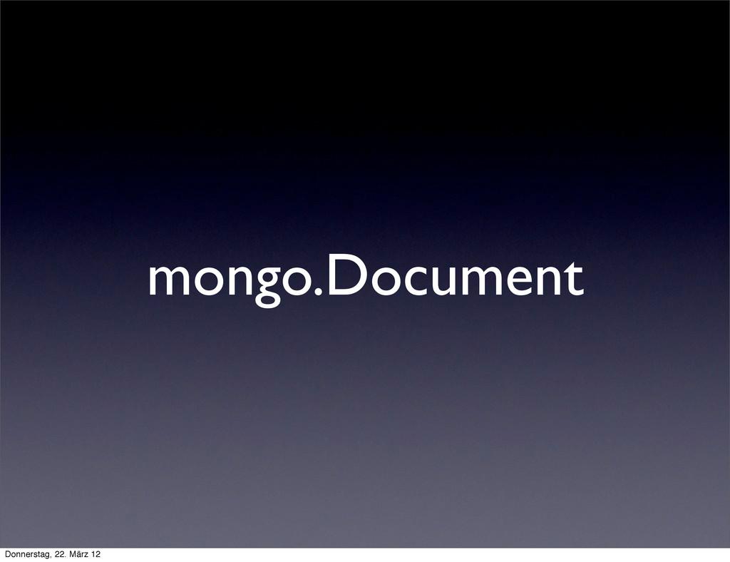 mongo.Document Donnerstag, 22. März 12
